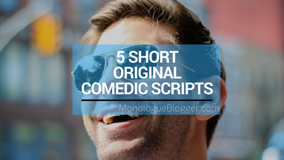 5 Short Original Comedic Scripts