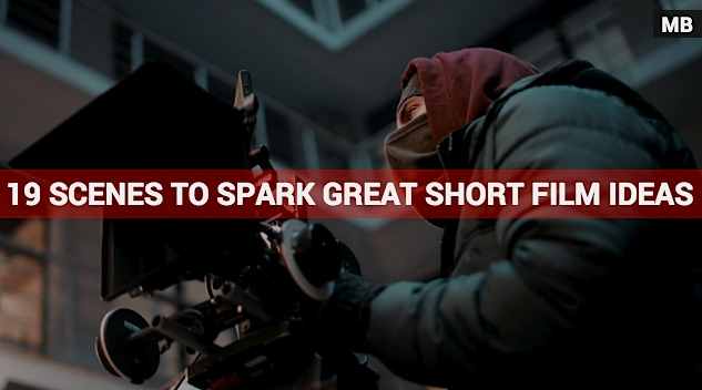 19 Scenes To Help Spark Great Short Film Ideas